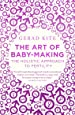 The Art of Baby-Making: The Holistic Approach to Fertility