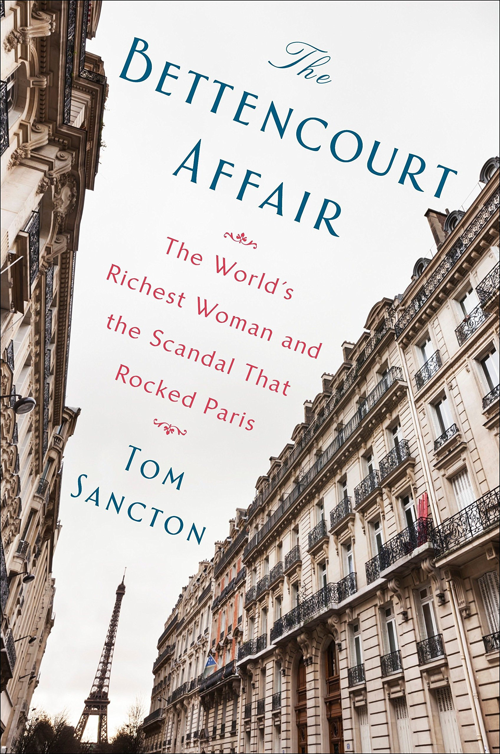 The Bettencourt Affair The World S Richest Woman And The Scandal