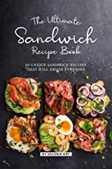 The Ultimate Sandwich Recipe Book: 50 Unique Sandwich Recipes That Will Amaze Everyone Kindle Edition