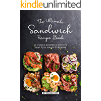 The Ultimate Sandwich Recipe Book: 50 Unique Sandwich Recipes That Will Amaze Everyone