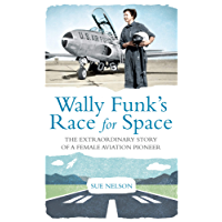 Wally Funk's Race for Space: The Extraordinary Story of a Female Aviation Pioneer