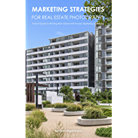 Marketing Strategies for Real Estate Photography: A Short Guide to Winning New Clients with Proven Marketing Strategies