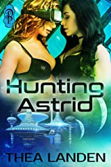 Hunting Astrid: An FF Futuristic Sci Fi Romance Tale Kindle Edition