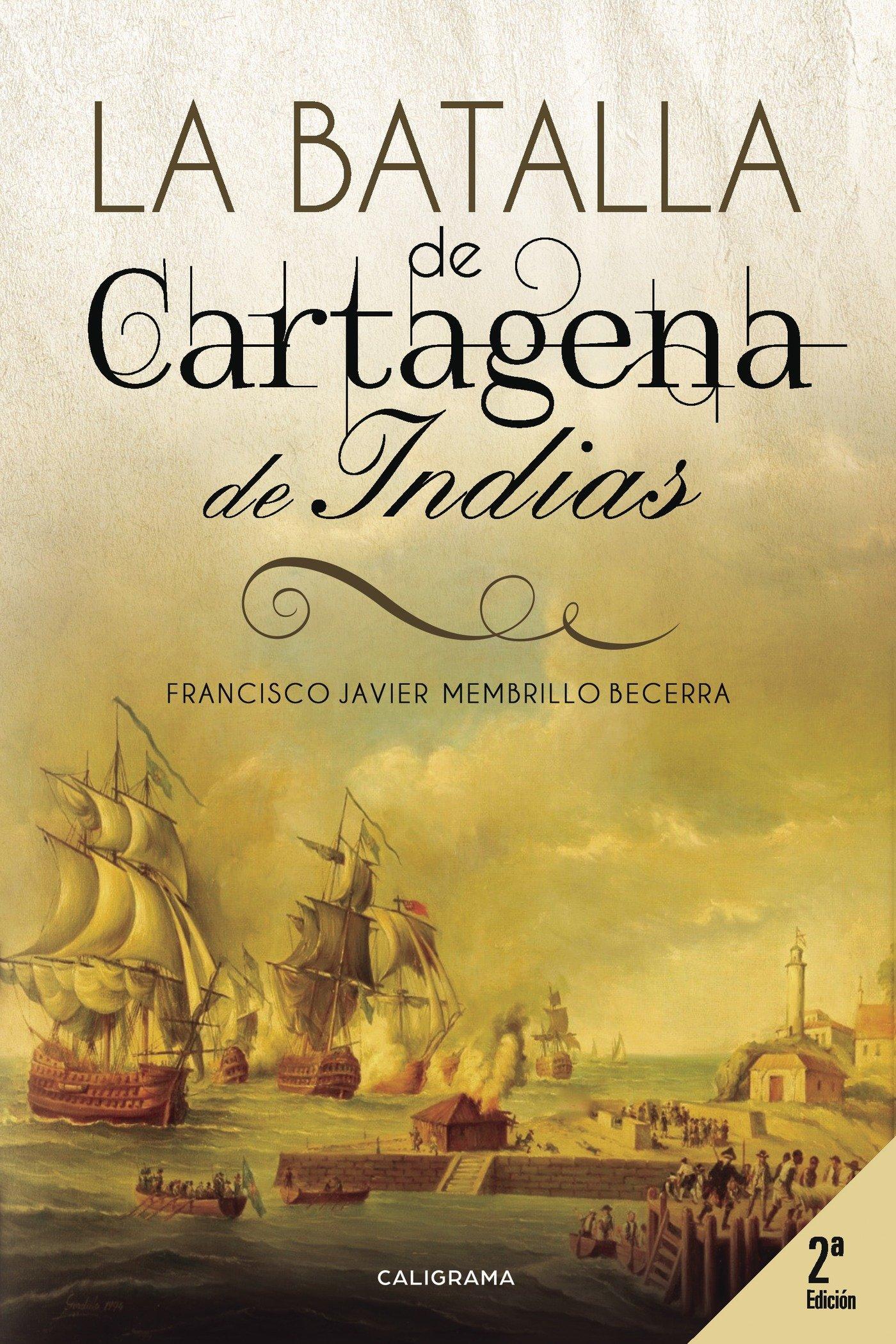 La Batalla de Cartagena de Indias: 2ª edición Caligrama: Amazon.es: Membrillo, Francisco Javier: Libros