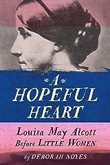 A Hopeful Heart: Louisa May Alcott Before Little Women Kindle Edition