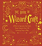The Book of Wizard Craft: In Which the Apprentice Finds Spells, Potions, Fantastic Tales & 50 Enchanting Things to Make…