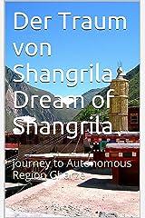 Der Traum von Shangrila -  Dream of Shangrila: journey to Autonomous Region Gharze (German Edition) Kindle Edition
