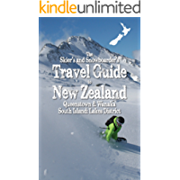 The Skiers and Snowboarders Travel Guide to New Zealand (Guidebook): Queenstown and Wanaka South Island: Lakes District (Guide Book)