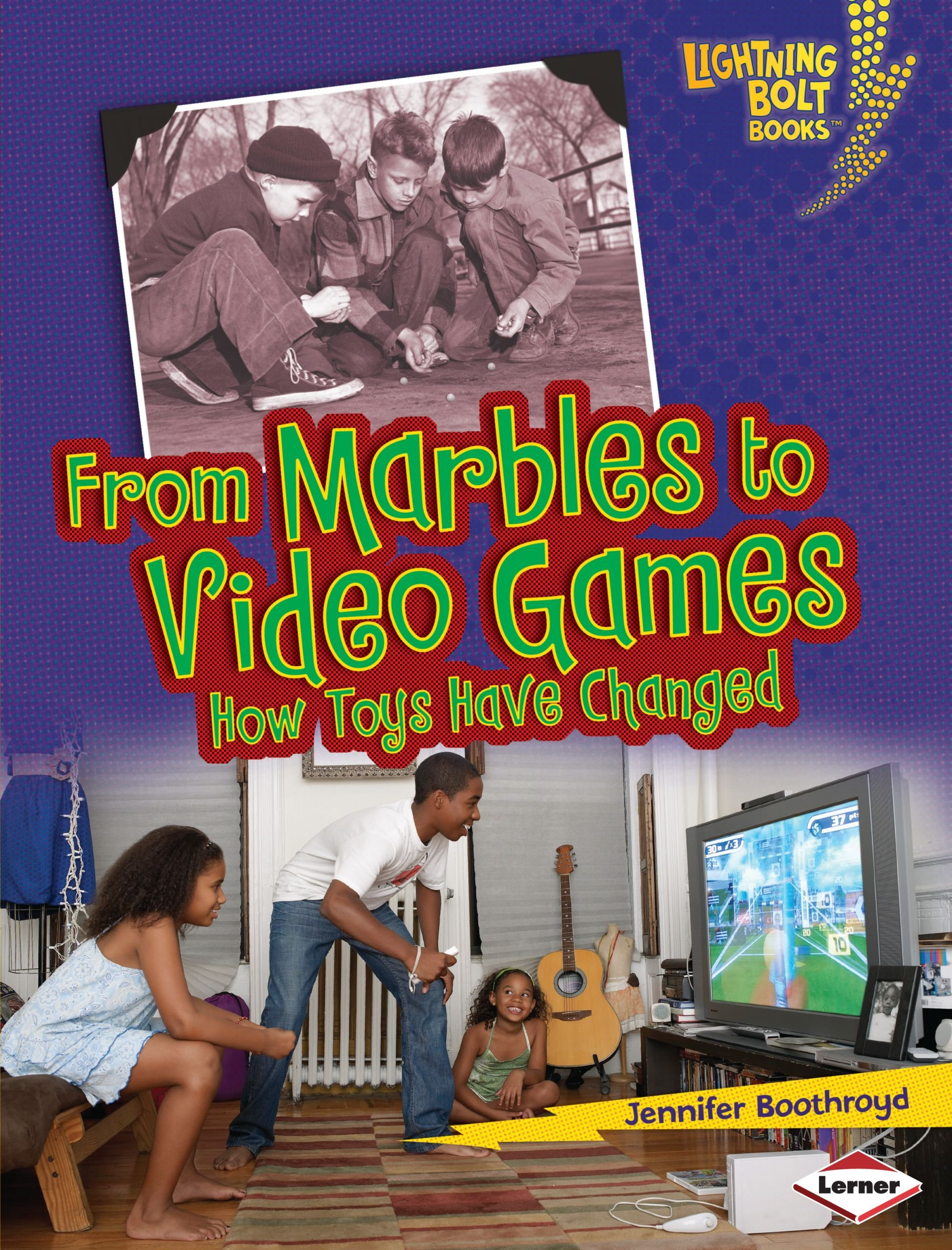 From Marbles to Video Games: How Toys Have Changed (Lightning Bolt Books)