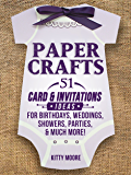 Paper Crafts: 51 Card & Invitation Crafts For Birthdays, Weddings, Showers, Parties, & Much More! (2nd Edition) (English Edition)