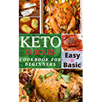 Keto Chicken Cookbook For Biginners : 30 Ketogenic Diet Recipes Easy & Besic Healthy Meals and Low-Carb for Busy People (Keto Cookbook 3) (English Edition)