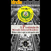 A Prostituição Do Mercado Editorial Brasileiro. Relatos Sobre O Que Eu Não Queria Saber