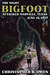 The Night Bigfoot Attacked Marville, Texas, June 15th, 1977 Kindle Edition