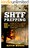 SHTF Prepping: 100+ Amazing Tips, Tricks, Hacks & DIY Prepper Projects, Along With 77 Items You Need In Your STHF…