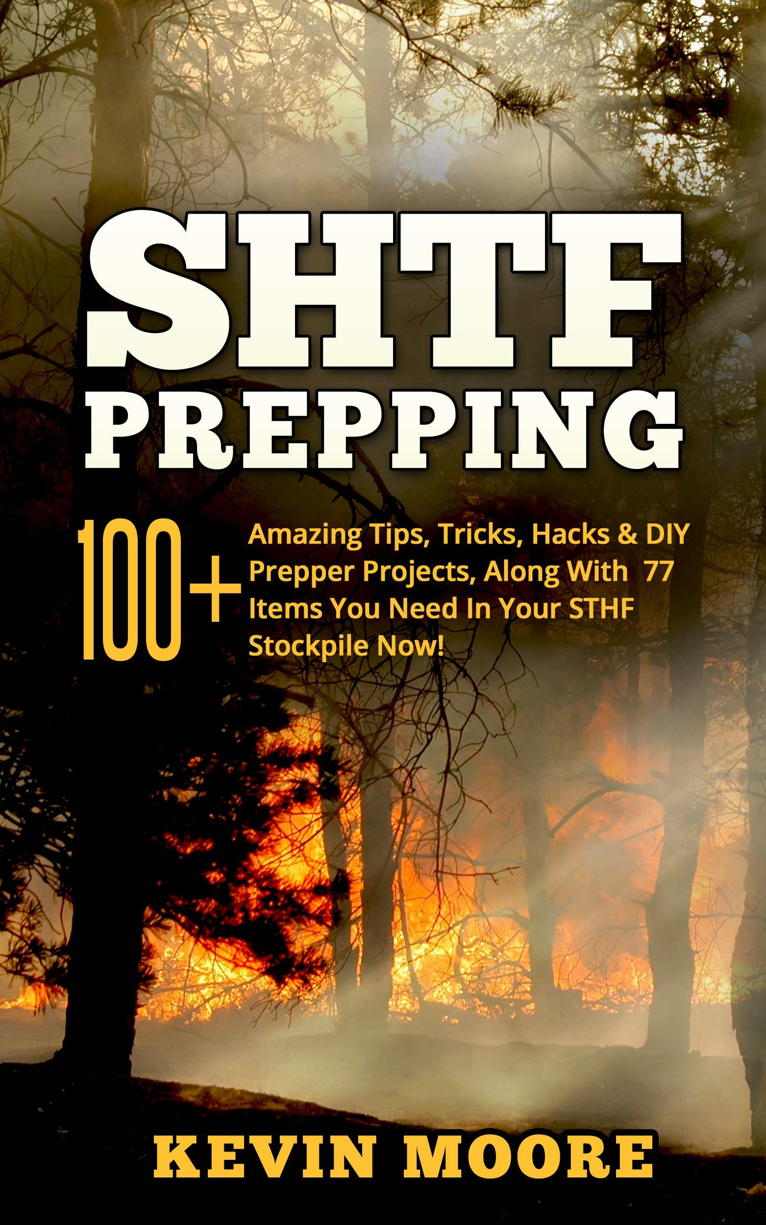 SHTF Prepping  100+ Amazing Tips Tricks Hacks And DIY Prepper Projects Along With 77 Items You Need In Your STHF Stockpile Now   Off Grid Living SHTF ... And Disaster Preparedness   English Edition