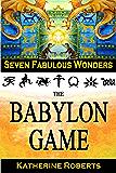 The Babylon Game (Seven Fabulous Wonders Book 2)