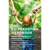 The Co-Parenting Handbook: Raising Well-Adjusted and Resilient Kids from Little Ones to Young Adults through Divorce or Separ