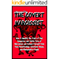 THE COVERT NARCISSIST: How to Identify the Traits of This Dangerous and Subtle Form of Narcissism and Defend Yourself…