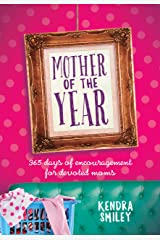 Mother of the Year: 365 Days of Encouragement for Devoted Moms Kindle Edition