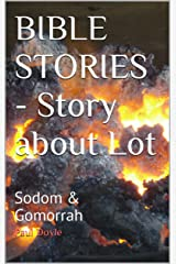 BIBLE STORIES - Story about Lot: Sodom & Gomorrah Kindle Edition