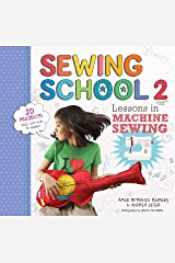 Sewing School ® 2: Lessons in Machine Sewing; 20 Projects Kids Will Love to Make Kindle Edition