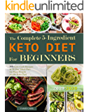 The Complete 5-Ingredient Keto Diet For Beginners: 300 Low-Carb Recipes for Busy People on the Keto Diet. ( 30-Day Meal Plan )