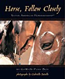 Horse, Follow Closely: Native American Horsemanship (R) (CompanionHouse Books) Traditional Methods of America's First Great Horsemen; Understand Your Horse and Create a Bond with Relationship Training