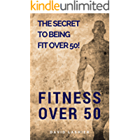Fitness Over 50: The Secret to Being Fit Over 50! (English Edition)