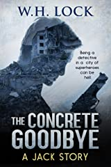The Concrete Goodbye: Being a detective in a city of superheroes can be Hell. (The Jack Stories Book 4) Kindle Edition