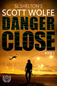 Danger Close (Scott Wolfe Series Book 3)