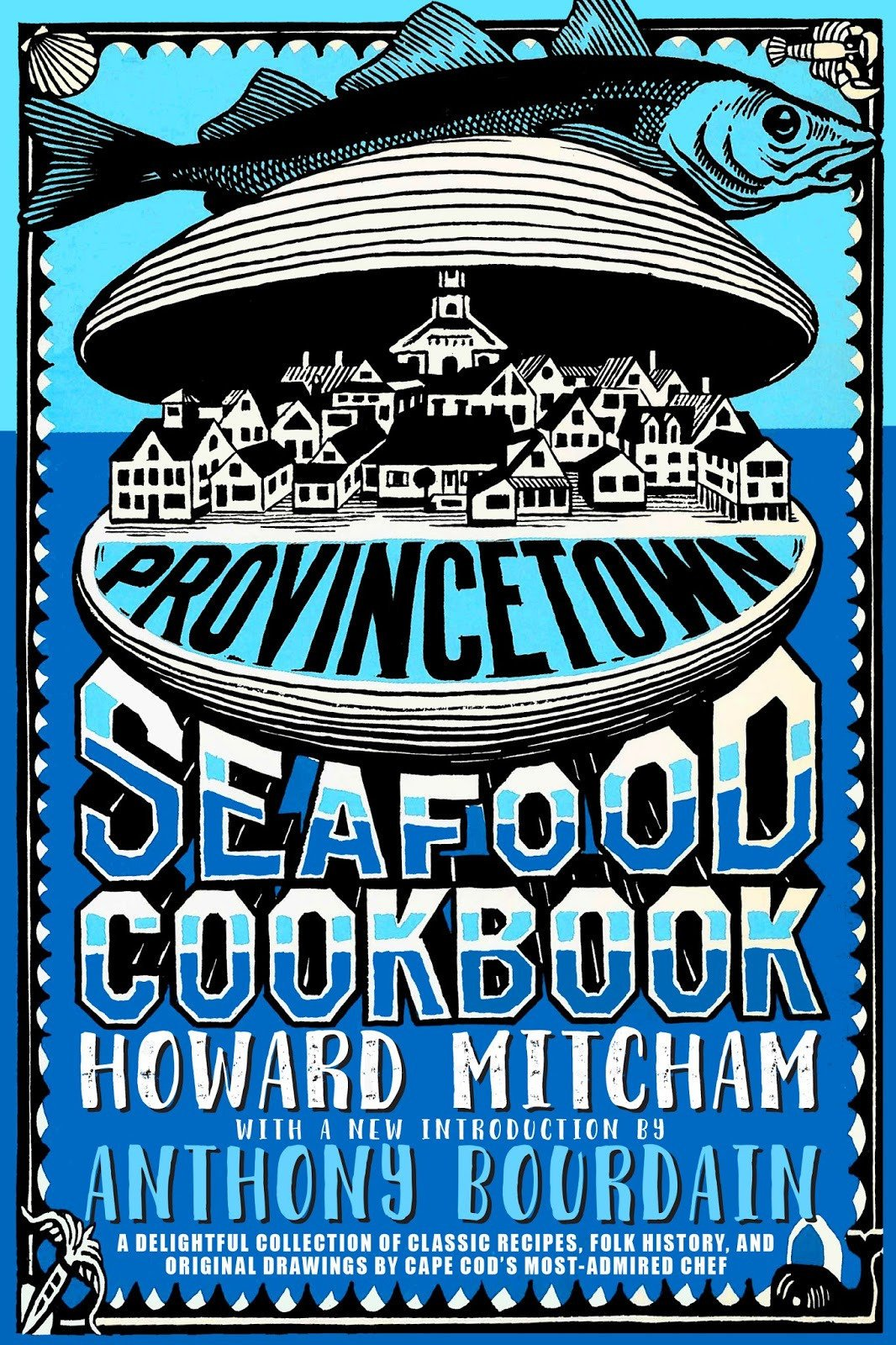 Provincetown Seafood Cookbook: Howard Mitcham, Anthony Bourdain ...
