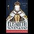 Elisabeth von England (Das Werden einer Königin) - Vollständige Biografie: Elisabeth I. - Lebensgeschichte der jungfräulichen Königin