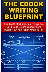 The eBook Writing Blueprint: The Top 10 Things You Need to Do Before You Write and Publish Your Non-fiction Kindle eBook Kindle Edition