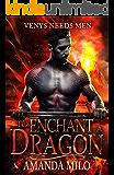 To Enchant a Dragon: (THE MERMAID AND THE DRAGON) (Venys Needs Men)