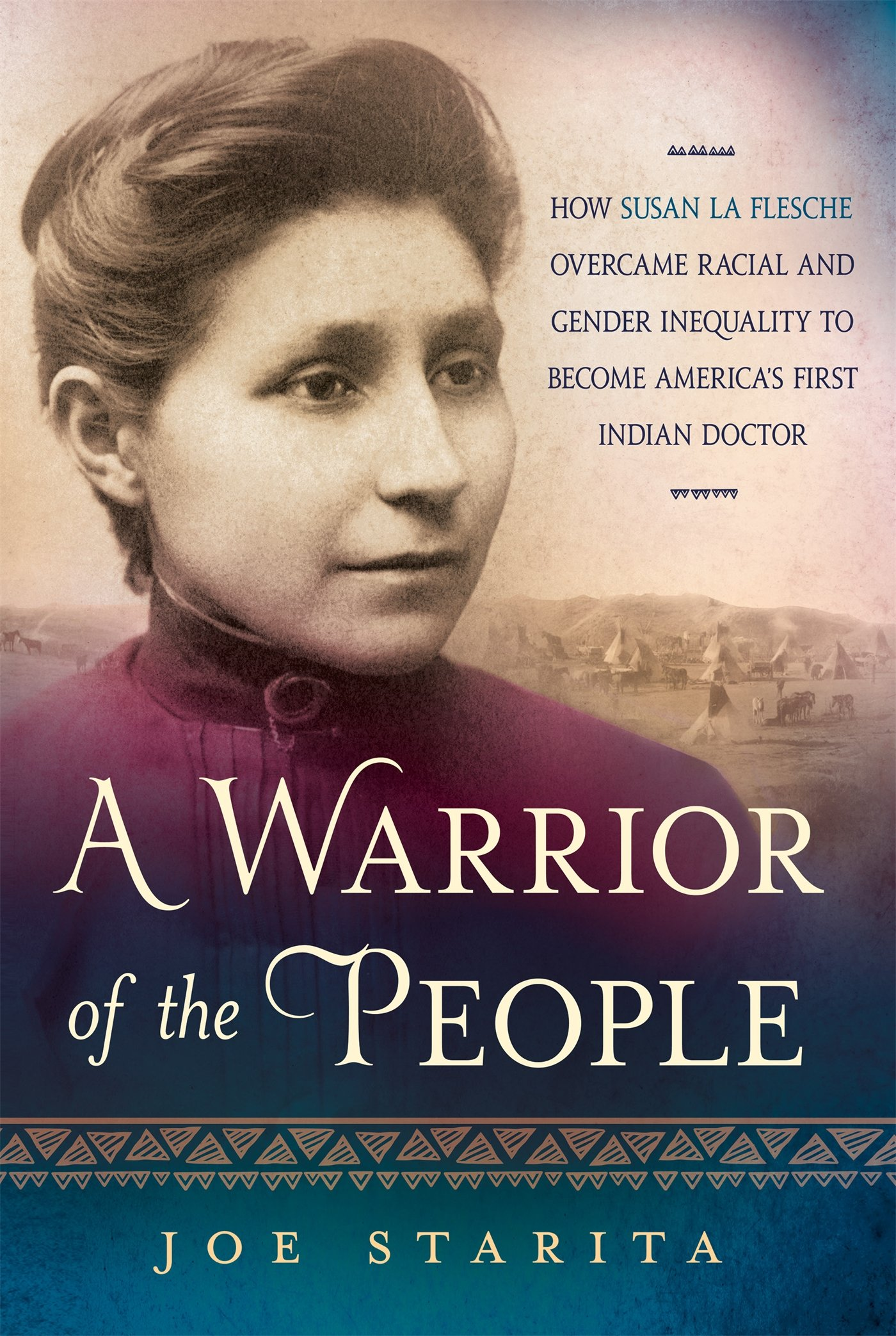 A Warrior Of The People: How Susan La Flesche Overcame Racial And Gender  Inequality To Become America's First Indian Doctor: Joe Starita:  9781250085344: