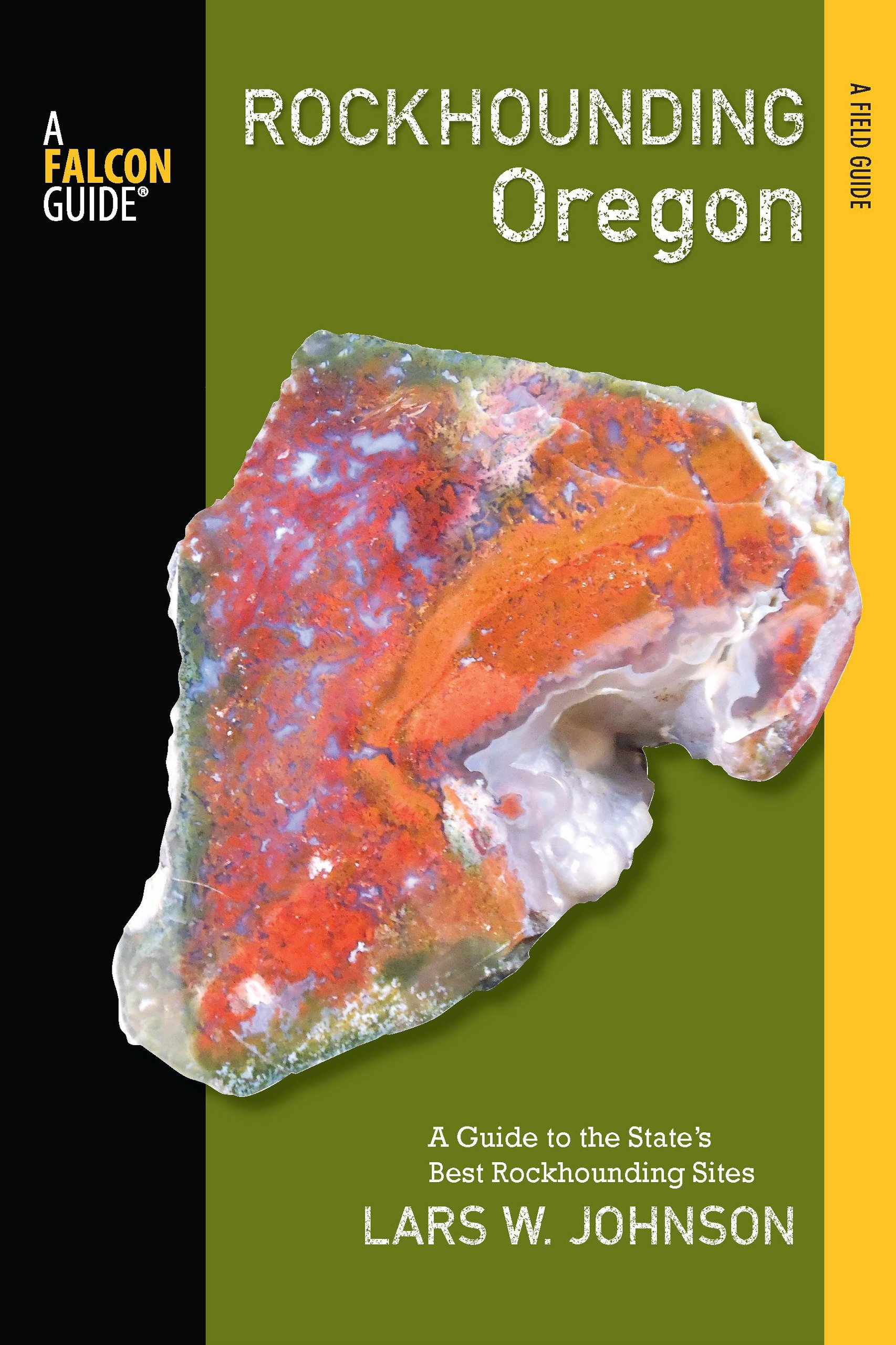 Rockhounding Oregon: A Guide to the State's Best Rockhounding Sites (Rockhounding Series)