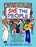She the People: A Graphic History of Uprisings, Breakdowns, Setbacks, Revolts, and Enduring Hope on the Unfinished Road…