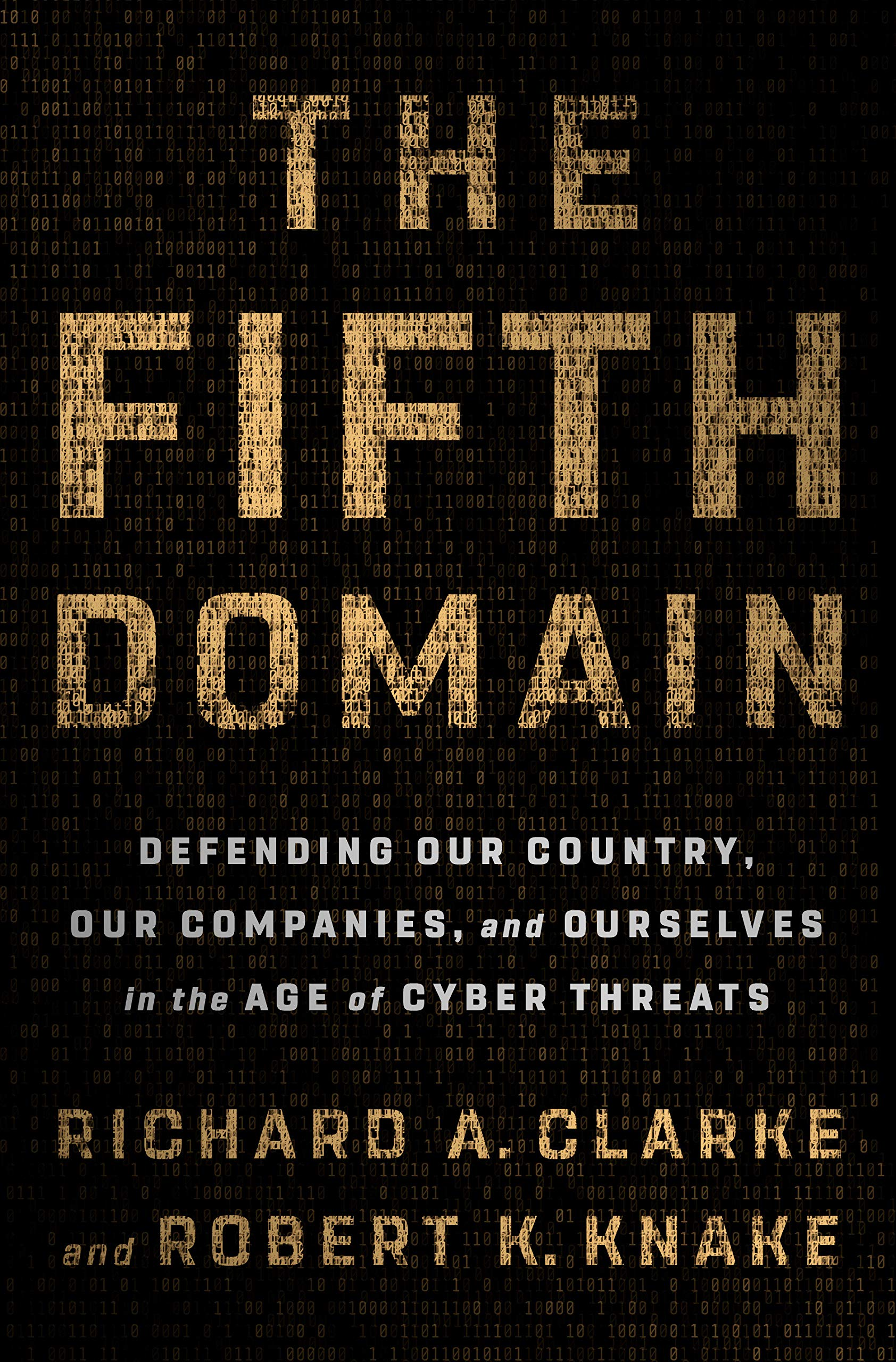 Image result for Richard A. Clarke and Robert K. Knake | The Fifth Domain: Defending Our Country, Our Companies, and Ourselves in the Age of Cyber Threats