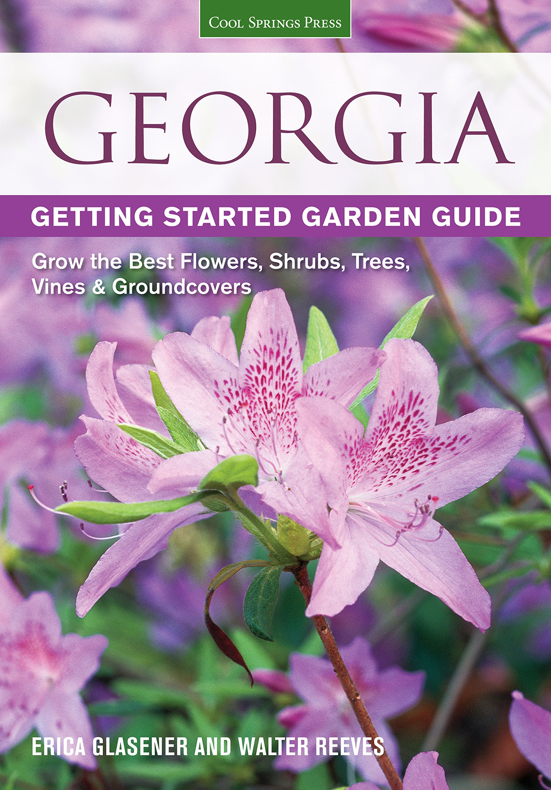Georgia getting started garden guide grow the best flowers shrubs georgia getting started garden guide grow the best flowers shrubs trees vines groundcovers garden guides erica glasener 9781591865711 amazon mightylinksfo