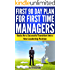 First 90 Day Plan for First Time Managers: Basics for a Successful Transition into a New Leadership Position