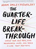 The Quarter-Life Breakthrough: Invent Your Own Path, Find Meaningful Work, and Build a Life That Matters