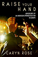 Raise Your Hand: Adventures of an American Springsteen Fan in Europe Kindle Edition
