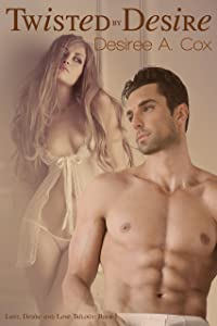 Twisted By Desire (Lust, Desire, and Love Trilogy Book 1)