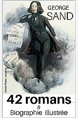 """42 romans de George SAND accompagnés de sa biographie détaillée autour de l'oeuvre """"Histoire de ma Vie"""" (annoté) (French Edition) Kindle Edition"""
