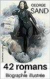 """42 romans de George SAND accompagnés de sa biographie détaillée autour de l'oeuvre """"Histoire de ma Vie"""" (annoté)"""