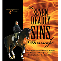 The Seven Deadly Sins of Dressage: How to Overcome Human Nature and Become a More Just, Generous Riding Partner for Your Horse (English Edition)