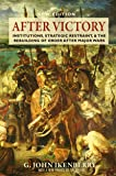 After Victory: Institutions, Strategic Restraint, and the Rebuilding of Order after Major Wars, New Edition - New Edition (Princeton Studies in International History and Politics)