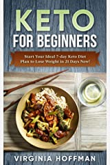 Keto For Beginners: Start Your Ideal 7-day Keto Diet Plan to Lose Weight in 21 Days Now! : (keto cookbook , keto diet meal plan, keto crockpot , keto snacks , ketogenic diet. ) Kindle Edition