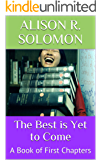 The Best is Yet to Come: A Book of First Chapters