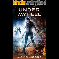 Under My Heel (The Kurtherian Gambit Book 6)